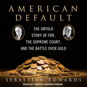 «American Default: The Untold Story of FDR, the Supreme Court, and the Battle over Gold» by Sebastian Edwards