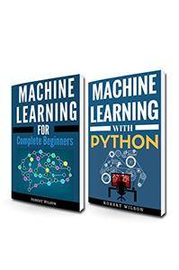 MACHINE LEARNING FOR BEGINNERS: 2 Manuscripts—Machine Learning for Complete Beginners and Machine Learning with Python