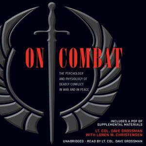 On Combat: The Psychology and Physiology of Deadly Conflict in War and in Peace [Audiobook]