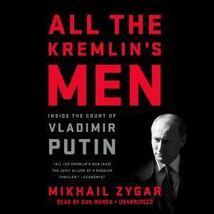 All the Kremlin's Men: Inside the Court of Vladimir Putin [Audiobook]