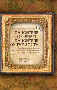 Daughters of Israel, Daughters of the South: Southern Jewish Women and Identity in the Antebellum and Civil War South (repost)