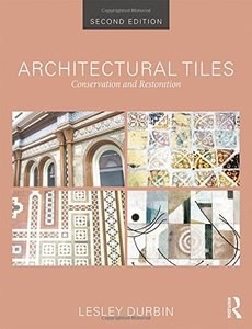 Architectural Tiles: Conservation and Restoration, 2 edition (repost)