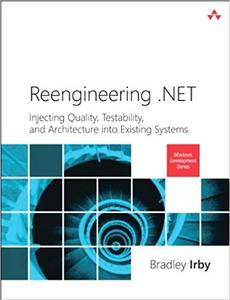 Reengineering .NET: Injecting Quality, Testability, and Architecture into Existing Systems (Repost)