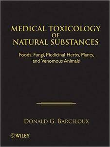 Medical Toxicology of Natural Substances: Foods, Fungi, Medicinal Herbs, Plants, and Venomous Animals [Repost]