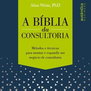 «A Bíblia da Consultoria» by Alan Weiss