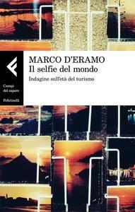 Marco D'Eramo - Il selfie del mondo. Indagine sull'età del turismo