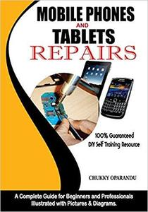 Mobile Phones and Tablets Repairs: A Complete Guide for Beginners and Professionals [Repost]