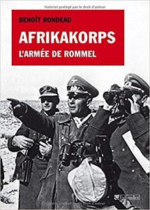 Afrikakorps : L'armée de Rommel - Benoît Rondeau