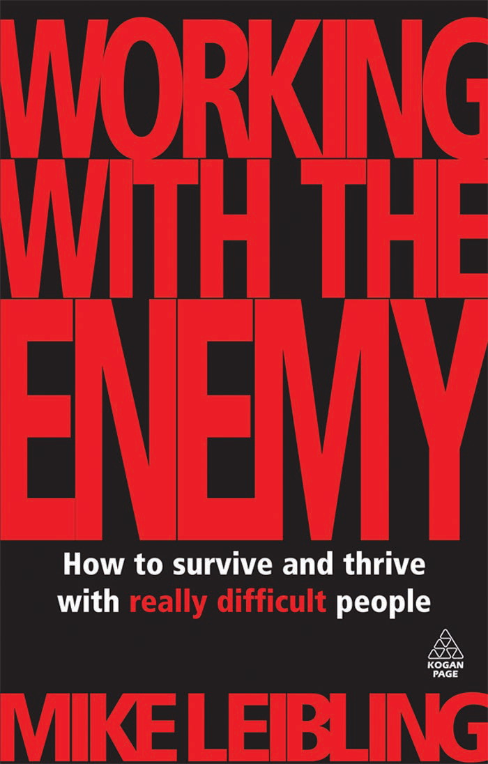 Working with the Enemy: How to Survive and Thrive with Really Difficult People (repost)