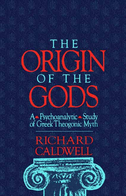 The Origin of the Gods: A Psychoanalytic Study of Greek Theogonic Myth