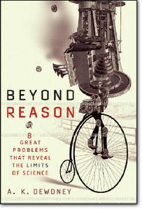 A. K. Dewdney, «Beyond Reason : Eight Great Problems That Reveal the Limits of Science»