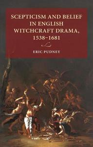 Scepticism and belief in English witchcraft drama, 1538–1681 byPudney, Eric