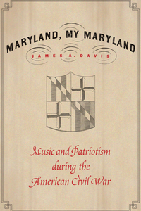 Maryland, My Maryland : Music and Patriotism During the American Civil War