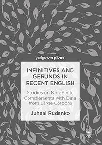 Infinitives and Gerunds in Recent English: Studies on Non-Finite Complements with Data from Large Corpora