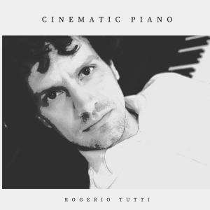 Rogerio Tutti - Cinematic Piano (2019)