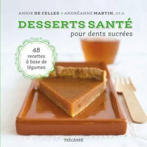 """Annik De Celles, Andréanne Martin, """"Desserts santé pour dents sucrées"""""""