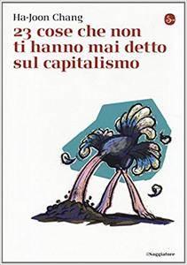Ha-Joon Chang - 23 cose che non ti hanno mai detto sul capitalismo