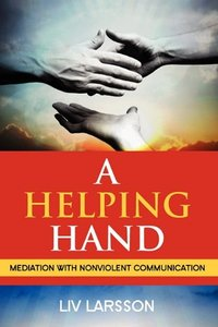 A Helping Hand, Mediation with Nonviolent Communication (repost)