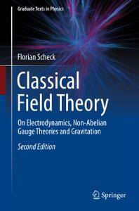 Classical Field Theory: On Electrodynamics, Non-Abelian Gauge Theories and Gravitation, Second Edition (Repost)