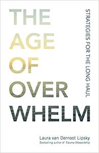 The Age of Overwhelm: Strategies for the Long Haul