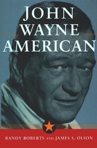 «John Wayne: American» by Randy Roberts,James S. Olson