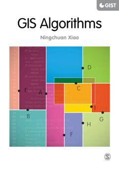 GIS Algorithms : Theory and Applications for Geographic Information Science & Technology