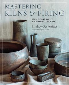Mastering Kilns and Firing: Raku, Pit and Barrel, Wood Firing, and More