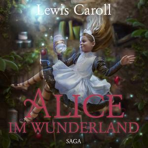 «Alice im Wunderland - Der Abenteuer-Klassiker für Jung und Alt» by Lewis Carroll,Susa Hämmerle