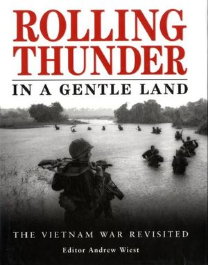 Rolling Thunder in a Gentle Land: The Vietnam War Revisited (Repost)