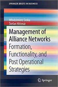 Management of Alliance Networks: Formation, Functionality, and Post Operational Strategies