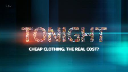 ITV Tonight - Cheap Clothing: The Real Cost? (2019)