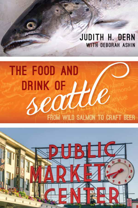 The Food and Drink of Seattle : From Wild Salmon to Craft Beer