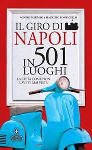 Agnese Palumbo, Maurizio Ponticello – Il giro di Napoli in 501 luoghi (2014) [Repost]