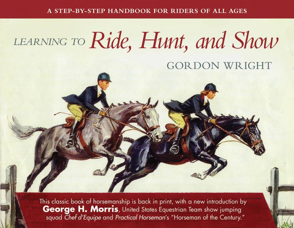 Learning to Ride, Hunt, and Show: A Step-by-Step Handbook for Riders of All Ages