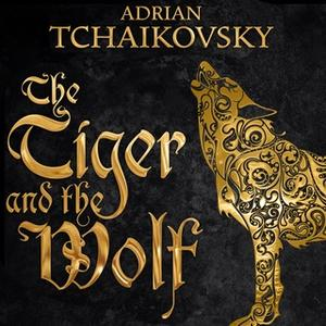 «The Tiger and the Wolf» by Adrian Tchaikovsky