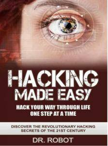 Hacking Made Easy: Hack Your Way Through Life One Step at A Time - Discover The Revolutionary Hacking Secrets Of The (repost)