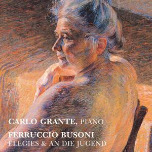 Carlo Grante - Busoni: Elegien & An die Jugend (2019)