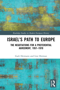 Israel's Path to Europe : The Negotiations for a Preferential Agreement, 1957–1970