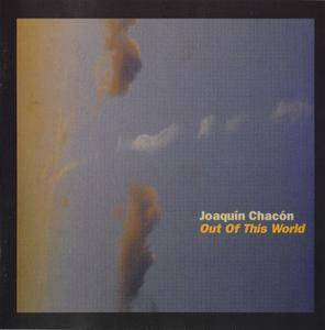 Joaquin Chacon - Out Of This World (2004) {FSNT}