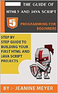 The Guide Of HTML5 AND JAVA SCRIPT | Programming For Beginners