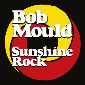 Bob Mould – Sunshine Rock (2019)