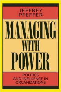 Jeffrey Pfeffer - Managing With Power: Politics and Influence in Organizations