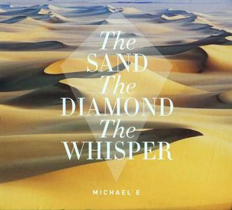 Michael E - The Sand The Diamond The Whisper (2016)