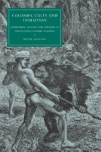 Colonies, Cults and Evolution: Literature, Science and Culture in Nineteenth-Century Writing