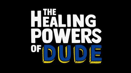 The Healing Powers of Dude S01