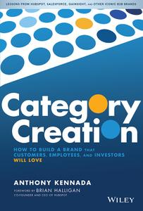 Category Creation: How to Build a Brand that Customers, Employees, and Investors Will Love