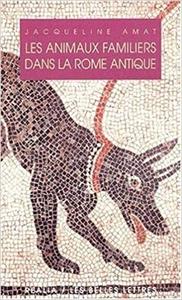 Les Animaux familiers dans la Rome antique - Jacqueline Amat
