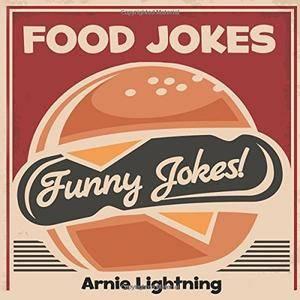 Food Jokes: Funny Food Jokes for Kids! (Funny Jokes) (Volume 17)