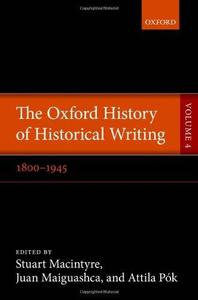 The Oxford History of Historical Writing, Volume 4: 1800–1945