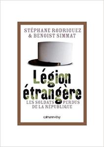 Légion étrangère: Les soldats perdus de la République - Benoist Simmat & Stéphane Rodriguez